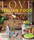 Love Italian Food: Recipes for friends and family from a home in Asolo