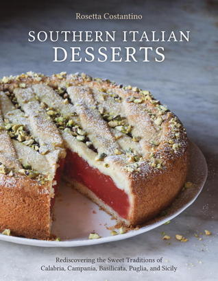 Southern Italian Desserts: The Great Undiscovered Recipes of Sicily, Campania, Puglia, and Beyond