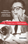 The Strange Case of the Mad Professor: A True Tale of Endangered Species, Illegal Drugs, and Attempted Murder