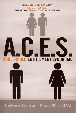 A.C.E.S. - Adult-Child Entitlement Syndrome by Barbara Jaurequi
