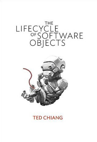 The Lifecycle of Software Objects by Ted Chiang