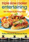 Triple Slow Cooker Entertaining: 100 Plus Recipes and 30 Party Plans