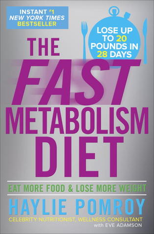 The Fast Metabolism Diet: Lose 20 Pounds in 4 Weeks and Keep It Off Forever by Unleashing Your Body's Natural Fat-Burning Power