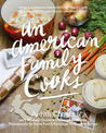 An American Family Cooks: From A Thanksgiving Everyone Can Master To A Chocolate Cake You Will Never Forget: From a Thanksgiving Everyone Can Master to a Chocolate Cake You Will Never Forget