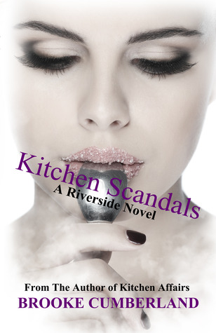 Kitchen Scandals (Riverside Trilogy #2)