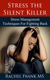 Stress the Silent Killer: Stress Management Techniques for Fighting Back