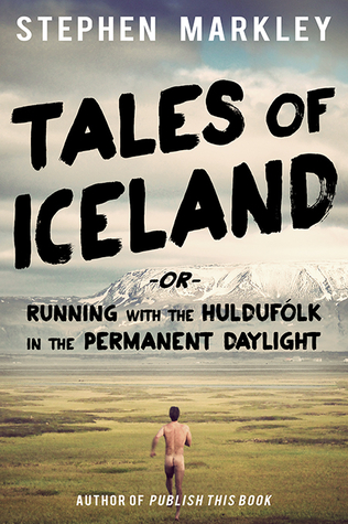 "Tales of Iceland or ""Running with the Huldufólk in the Perman... by Stephen Markley"