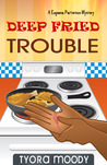 Deep Fried Trouble by Tyora Moody