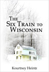 The Six Train to Wisconsin by Kourtney Heintz