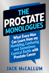 The Prostate Monologues: What Every Man Can Learn from My Humbling, Confusing, and Sometimes Comical Battle With Prostate Cancer