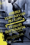 Emma Who Saved My Life by Wilton Barnhardt