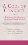 A Code of Conduct: A Treatise on the Etiquette of the Fatimid Ismaili Mission: A Critical Edition of the Arabic Text and English Translation of Ahmad B. Ibrahim al-Naysaburi's al-Risala al-mujaza al-kafiya fi adab al-du'at