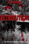 RETRIBUTION by R.A. Holmes