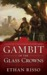 Gambit of the Glass Crowns (The Sundered Kingdoms Trilogy, #1)