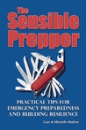 The Sensible Prepper: Practical Tips for Emergency Preparedness and Building Resilience