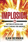 Implosion: Russia's Imminent Collapse and Its Threat to America