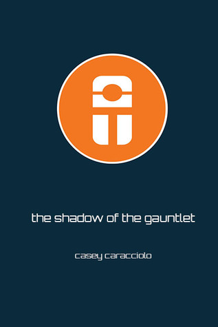 The Shadow of the Gauntlet by Casey Caracciolo
