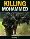 Killing Mohammed by Johnny T.