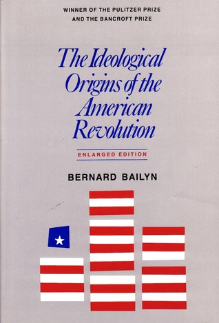 The Ideological Origins of the American Revolution by Bernard Bailyn
