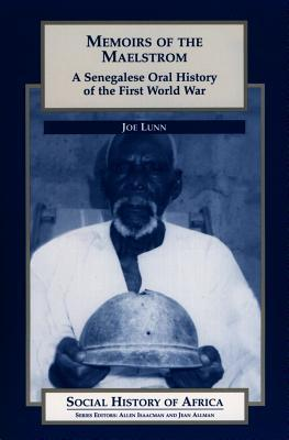Memoirs of the Maelstrom: A Senegalese Oral History of the First World War