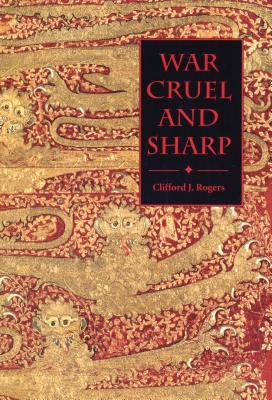 War Cruel and Sharp: English Strategy Under Edward III, 1327-1360