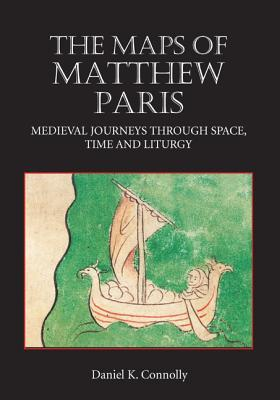 The Maps of Matthew Paris: Medieval Journeys Through Space, Time and Liturgy