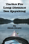 Tactics for Long Distance Sea Kayaking by Denis Dwyer