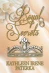 Royal Secrets by Kathleen Irene Paterka
