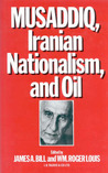 Musaddiq, Iranian Nationalism, And Oil