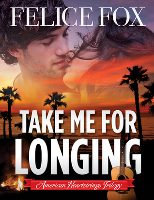 Take Me for Longing by Felice Fox