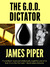 The G.O.D. Dictator (A Thriller)