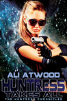 Huntress Takes All (Huntress Chronicles # 3)