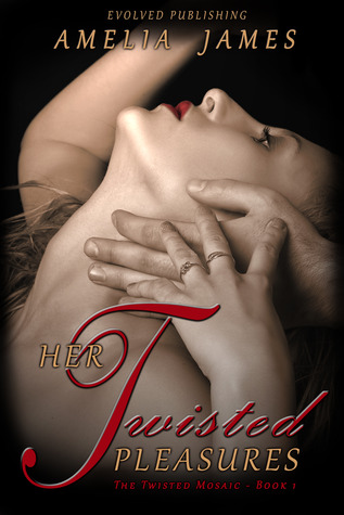 Her Twisted Pleasures by Amelia James