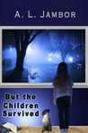 But the Children Survived by A.L. Jambor