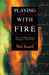 Playing with Fire: How the ...