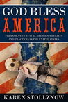 God Bless America: Strange and Unusual Religious Beliefs and Practices in the United States