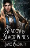 The Shadow of Black Wings by James Calbraith