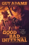 The Good the Bad and the Infernal by Guy Adams