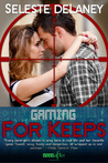 Gaming for Keeps by Seleste deLaney