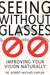 Seeing Without Glasses: Improving Your Vision Naturally