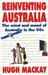 Reinventing Australia: The Mind And Mood Of Australia In The 90s