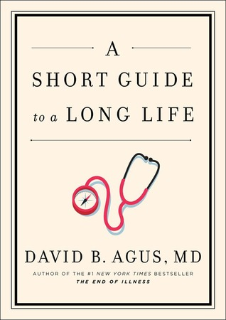 A Short Guide to a Long Life by David B. Agus