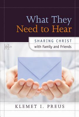 What They Need to Hear: Sharing Christ with Family and Friends