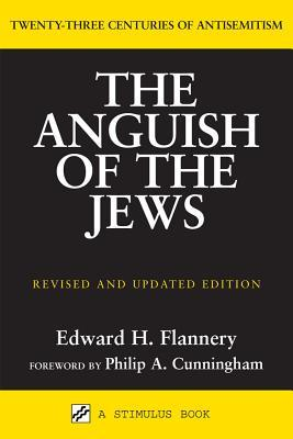 Anguish of the Jews by Edward Flannery