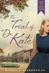 The Trial of Dr. Kate by Michael E. Glasscock III [Review]