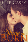 Shine Not Burn by Elle Casey