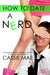How to Date a Nerd by Cassie Mae