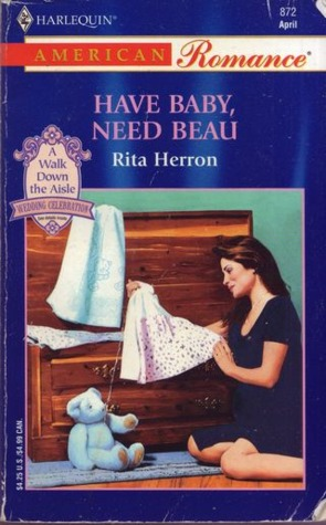 Have Baby, Need Beau (Harlequin American Romance, No 872) by Rita Herron