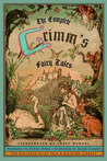 The Complete Grimm's Fairy Tales by Jacob Grimm