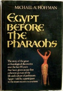 Egypt Before the Pharoahs by Michael Allen Hoffman
